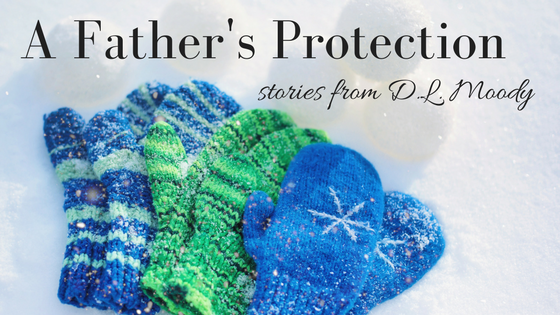A father's protection- stories from D.L. Moody
